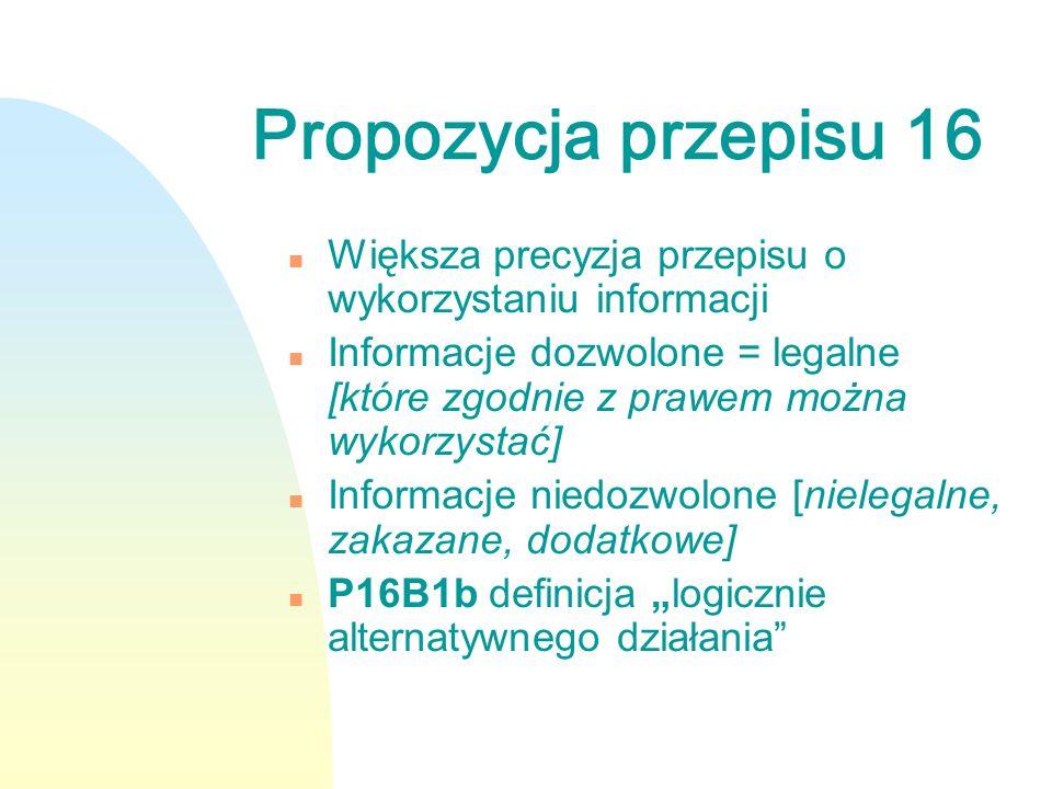 Propozycja przepisu 16 n Większa precyzja przepisu o wykorzystaniu informacji n Informacje dozwolone = legalne [które zgodnie z prawem można wykorzyst