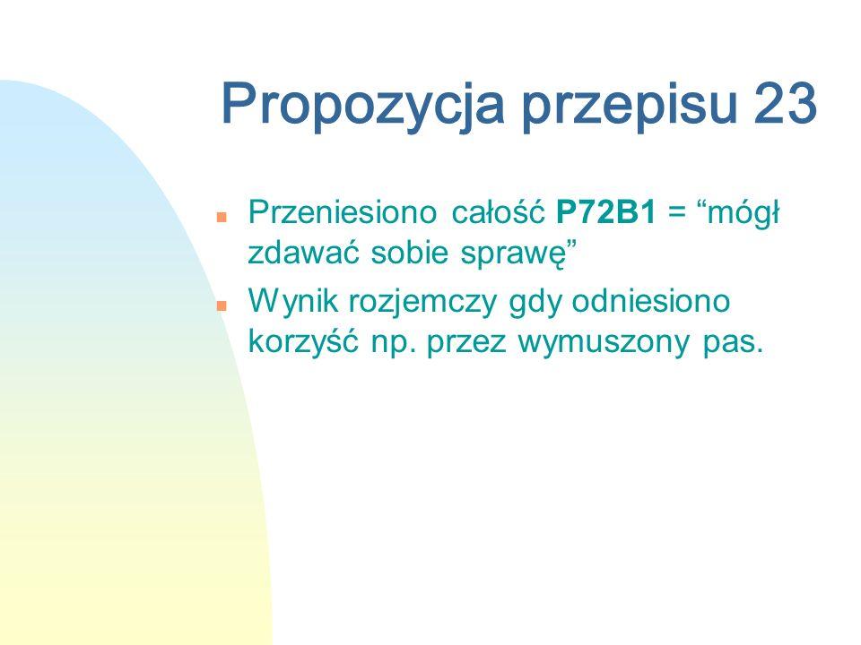Propozycja przepisu 23 Przeniesiono całość P72B1 = mógł zdawać sobie sprawę n Wynik rozjemczy gdy odniesiono korzyść np. przez wymuszony pas.