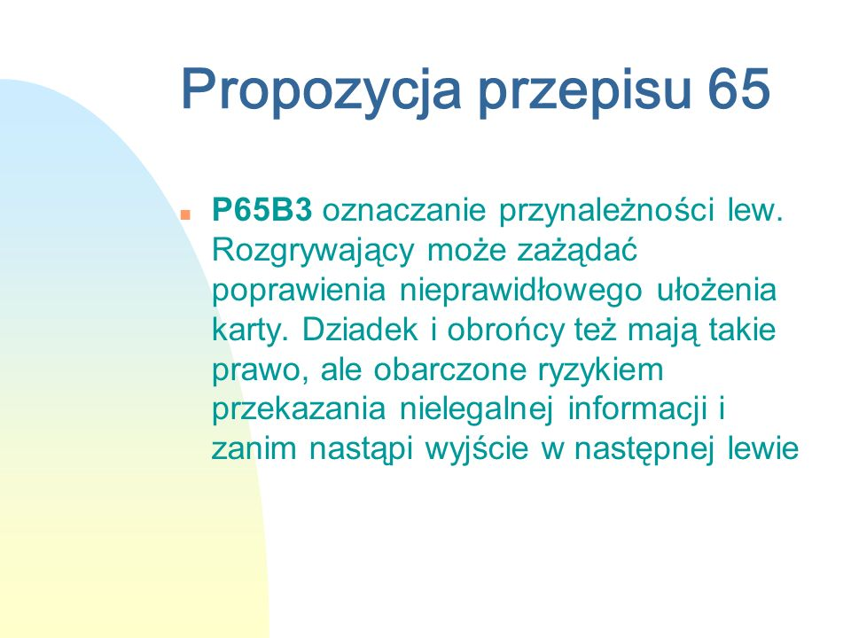 Propozycja przepisu 65 n P65B3 oznaczanie przynależności lew. Rozgrywający może zażądać poprawienia nieprawidłowego ułożenia karty. Dziadek i obrońcy