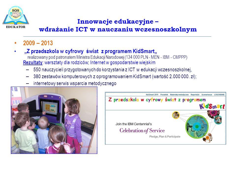 2009 – 2013 Z przedszkola w cyfrowy świat z programem KidSmart realizowany pod patronatem Ministra Edukacji Narodowej (134 000 PLN - MEN - IBM - CMPPP