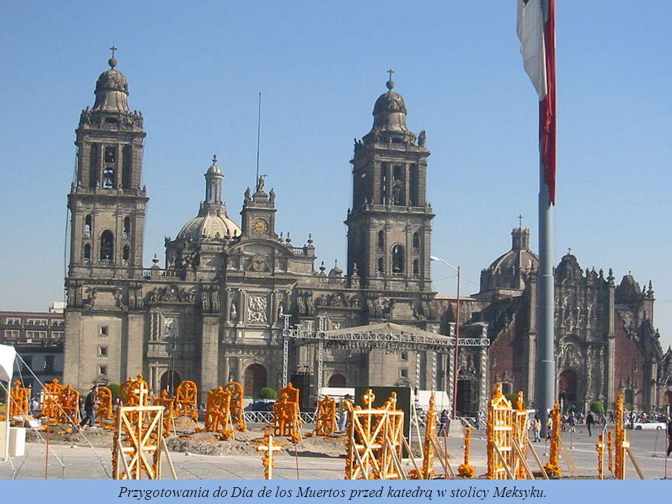 Día de los Muertos - Dzień Zmarłych, to najstarsze religijno-etniczne święto meksykańskie, czczące pozagrobowe życie zmarłych i więzy rodzinne. Obchod
