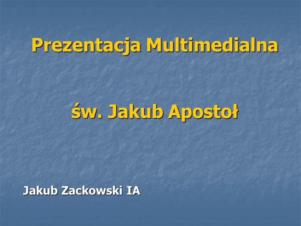 Prezentacja Multimedialna św. Jakub Apostoł Jakub Zackowski IA