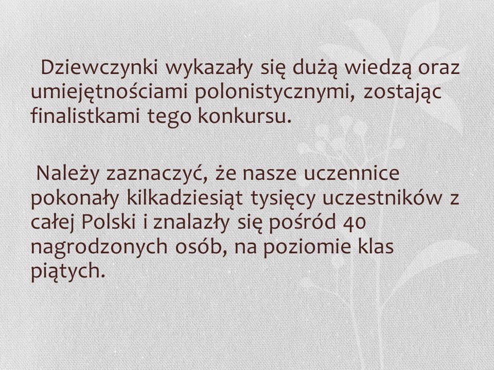 Wśród uczestników znalazły się dwie uczennice naszej szkoły: Weronika Ślesak z kl. 5 d oraz Milena Chyla z kl. 5f przygotowane przez opiekuna – poloni