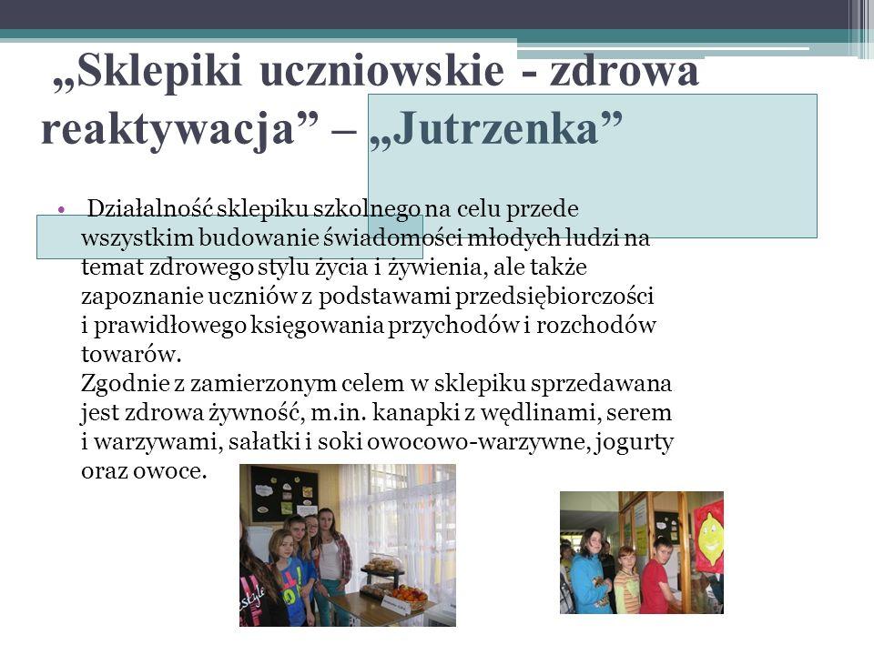 Sklepiki uczniowskie - zdrowa reaktywacja – Jutrzenka Działalność sklepiku szkolnego na celu przede wszystkim budowanie świadomości młodych ludzi na t