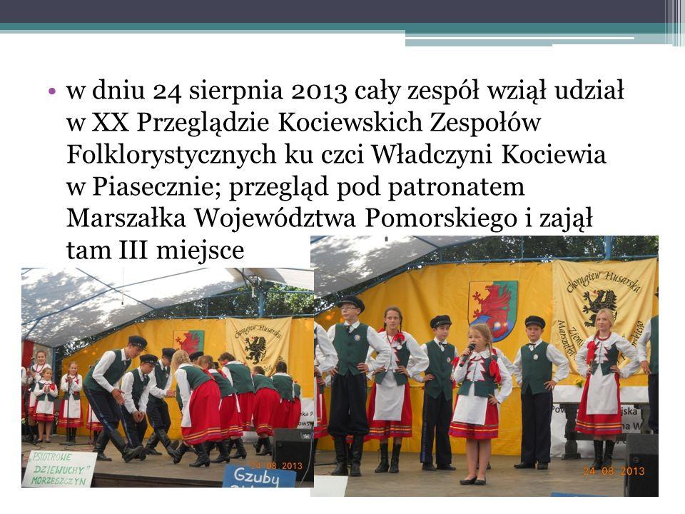 w dniu 24 sierpnia 2013 cały zespół wziął udział w XX Przeglądzie Kociewskich Zespołów Folklorystycznych ku czci Władczyni Kociewia w Piasecznie; prze