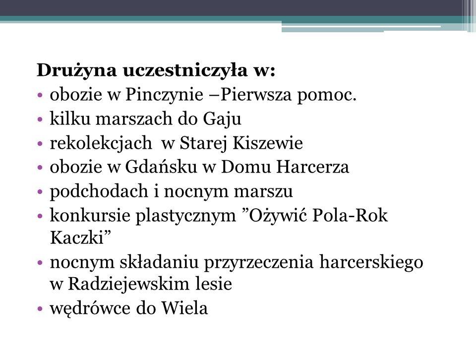 Drużyna uczestniczyła w: obozie w Pinczynie –Pierwsza pomoc. kilku marszach do Gaju rekolekcjach w Starej Kiszewie obozie w Gdańsku w Domu Harcerza po