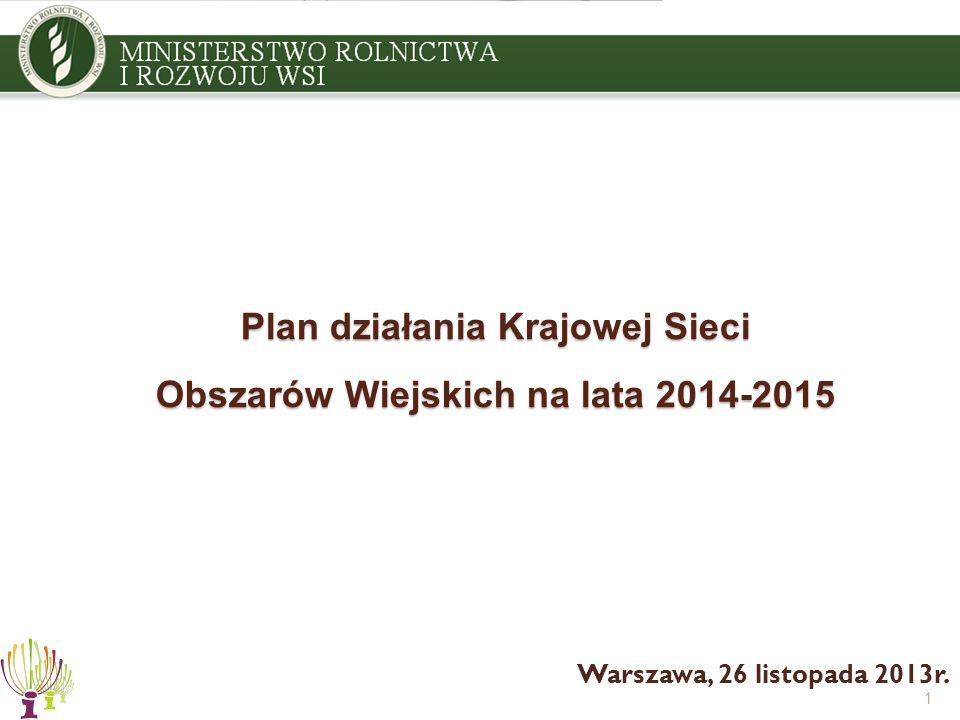 1 Plan działania Krajowej Sieci Obszarów Wiejskich na lata 2014-2015 Warszawa, 26 listopada 2013r.