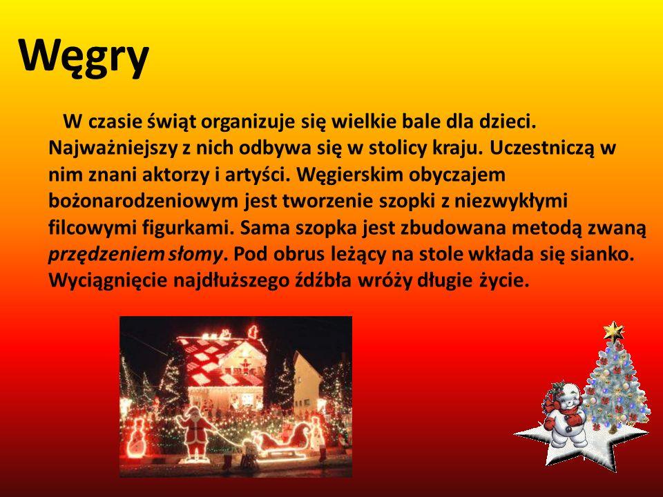Węgry W czasie świąt organizuje się wielkie bale dla dzieci. Najważniejszy z nich odbywa się w stolicy kraju. Uczestniczą w nim znani aktorzy i artyśc