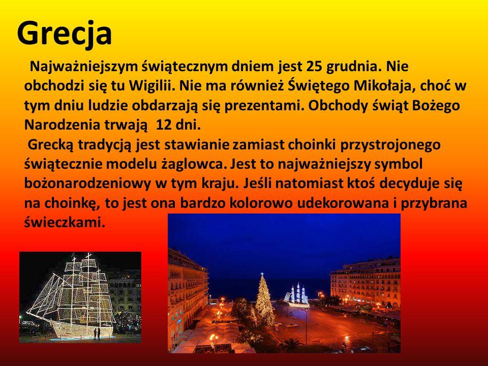 Grecja Najważniejszym świątecznym dniem jest 25 grudnia. Nie obchodzi się tu Wigilii. Nie ma również Świętego Mikołaja, choć w tym dniu ludzie obdarza