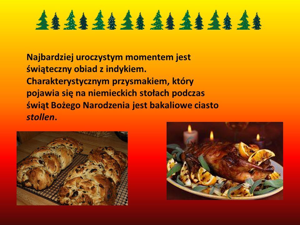 Najbardziej uroczystym momentem jest świąteczny obiad z indykiem. Charakterystycznym przysmakiem, który pojawia się na niemieckich stołach podczas świ