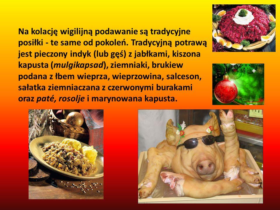 Na kolację wigilijną podawanie są tradycyjne posiłki - te same od pokoleń. Tradycyjną potrawą jest pieczony indyk (lub gęś) z jabłkami, kiszona kapust