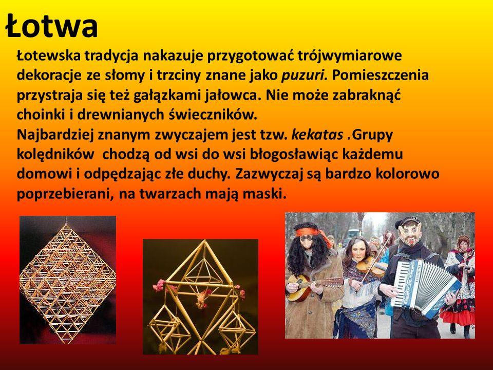Łotwa Łotewska tradycja nakazuje przygotować trójwymiarowe dekoracje ze słomy i trzciny znane jako puzuri. Pomieszczenia przystraja się też gałązkami