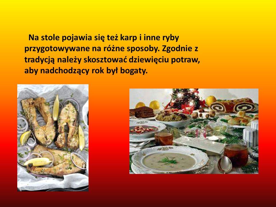 Na stole pojawia się też karp i inne ryby przygotowywane na różne sposoby. Zgodnie z tradycją należy skosztować dziewięciu potraw, aby nadchodzący rok