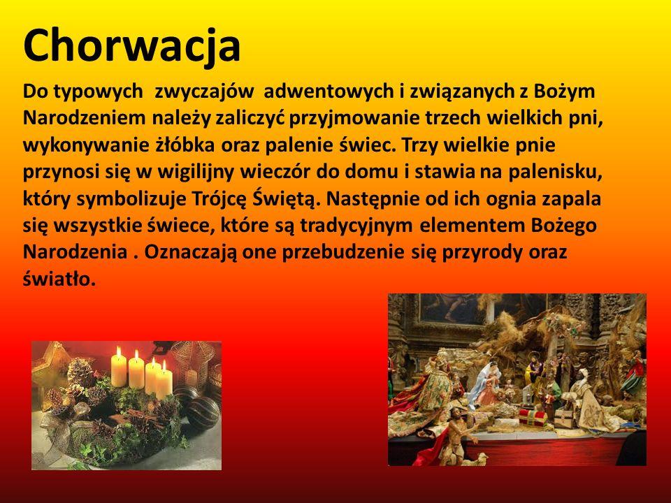 Chorwacja Do typowych zwyczajów adwentowych i związanych z Bożym Narodzeniem należy zaliczyć przyjmowanie trzech wielkich pni, wykonywanie żłóbka oraz