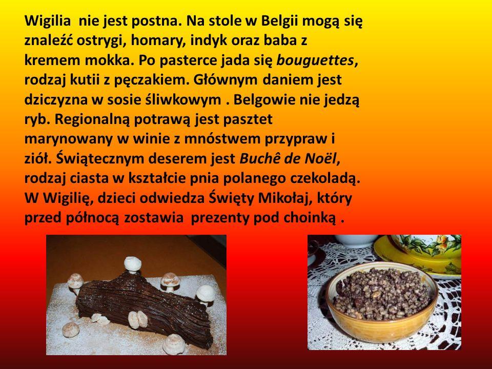 Wigilia nie jest postna. Na stole w Belgii mogą się znaleźć ostrygi, homary, indyk oraz baba z kremem mokka. Po pasterce jada się bouguettes, rodzaj k