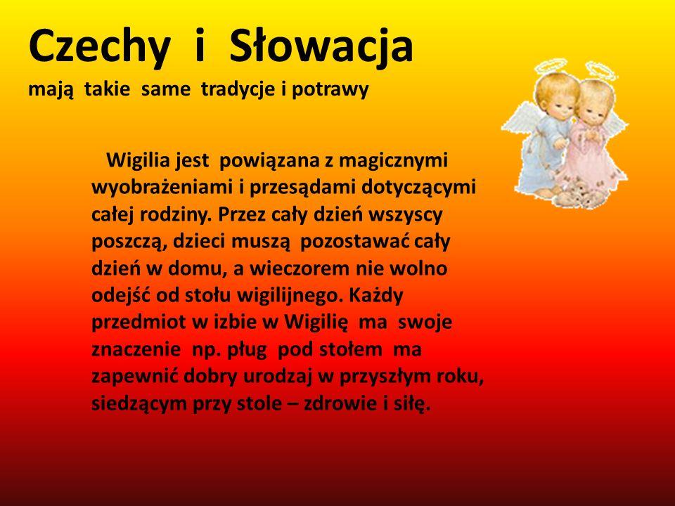 Czechy i Słowacja mają takie same tradycje i potrawy Wigilia jest powiązana z magicznymi wyobrażeniami i przesądami dotyczącymi całej rodziny. Przez c