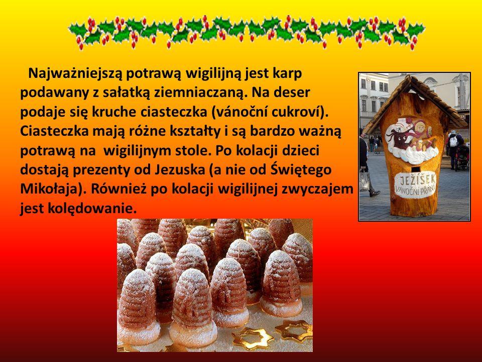 Najważniejszą potrawą wigilijną jest karp podawany z sałatką ziemniaczaną. Na deser podaje się kruche ciasteczka (vánoční cukroví). Ciasteczka mają ró