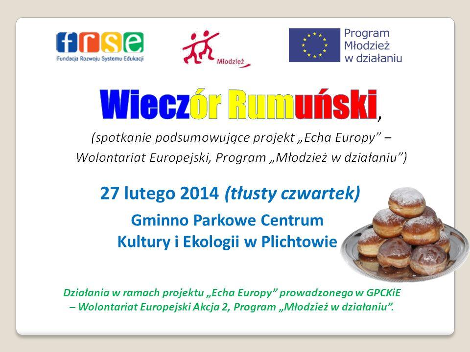 27 lutego 2014 (tłusty czwartek) Gminno Parkowe Centrum Kultury i Ekologii w Plichtowie Działania w ramach projektu Echa Europy prowadzonego w GPCKiE
