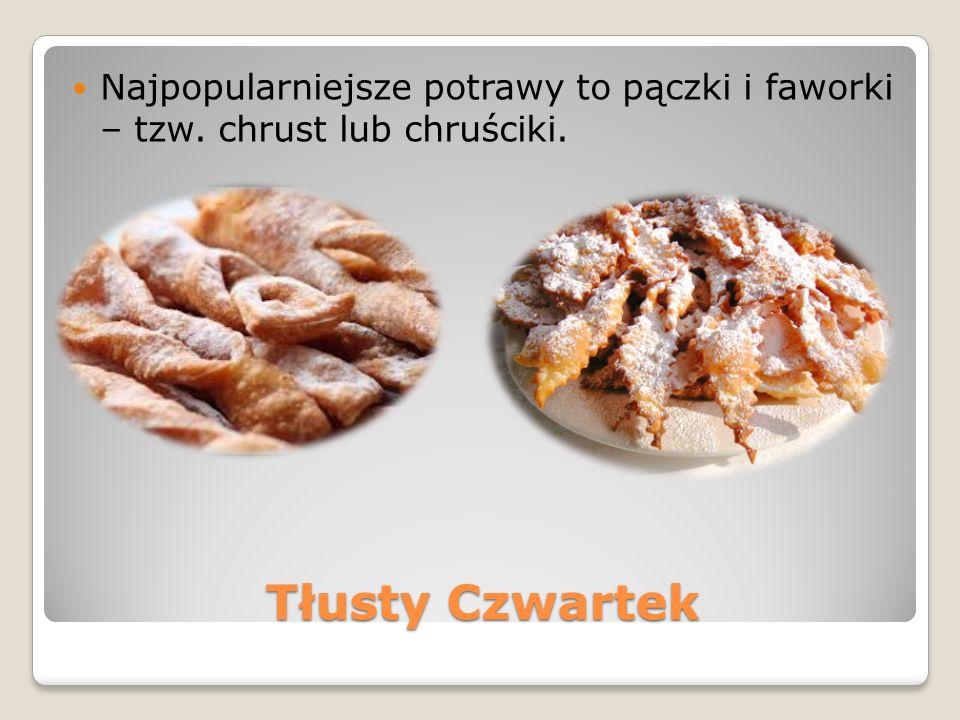Tłusty Czwartek Najpopularniejsze potrawy to pączki i faworki – tzw. chrust lub chruściki.