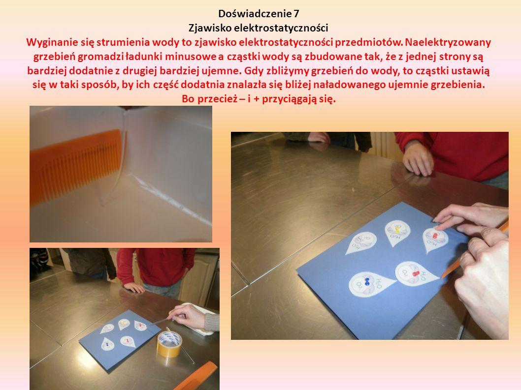 Doświadczenie 7 Zjawisko elektrostatyczności Wyginanie się strumienia wody to zjawisko elektrostatyczności przedmiotów. Naelektryzowany grzebień groma