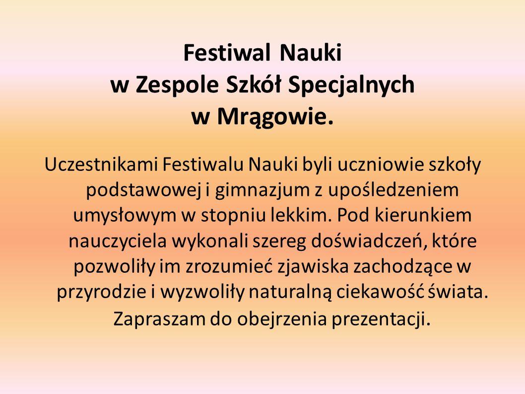 Festiwal Nauki w Zespole Szkół Specjalnych w Mrągowie. Uczestnikami Festiwalu Nauki byli uczniowie szkoły podstawowej i gimnazjum z upośledzeniem umys