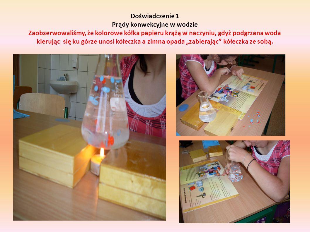 Doświadczenie 1 Prądy konwekcyjne w wodzie Zaobserwowaliśmy, że kolorowe kółka papieru krążą w naczyniu, gdyż podgrzana woda kierując się ku górze uno
