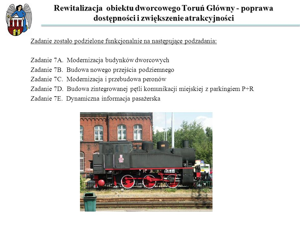 Rewitalizacja obiektu dworcowego Toruń Główny - poprawa dostępności i zwiększenie atrakcyjności Zadanie zostało podzielone funkcjonalnie na następując