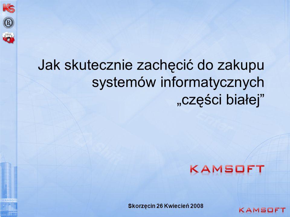 Jak skutecznie zachęcić do zakupu systemów informatycznych części białej Skorzęcin 26 Kwiecień 2008