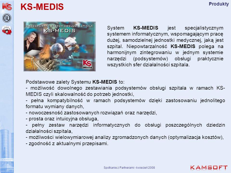 Spotkanie z Partnerami - kwiecień 2008 Produkty System KS-MEDIS jest specjalistycznym systemem informatycznym, wspomagającym pracę dużej, samodzielnej