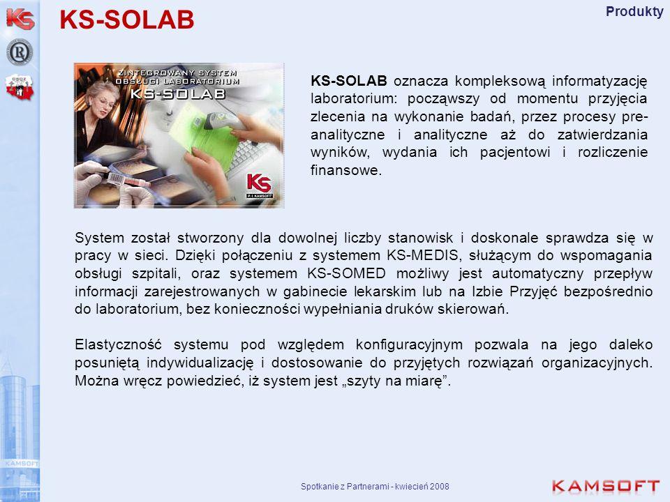 Spotkanie z Partnerami - kwiecień 2008 Produkty KS-SOLAB oznacza kompleksową informatyzację laboratorium: począwszy od momentu przyjęcia zlecenia na w