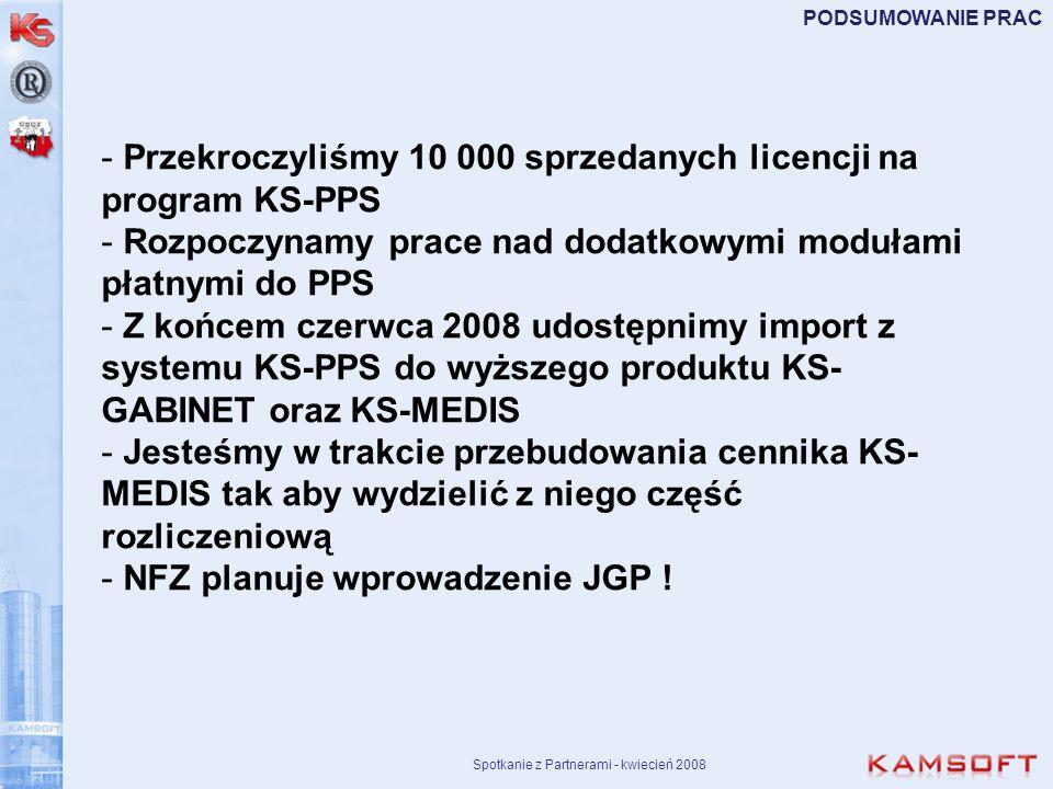 Spotkanie z Partnerami - kwiecień 2008 PODSUMOWANIE PRAC - Przekroczyliśmy 10 000 sprzedanych licencji na program KS-PPS - Rozpoczynamy prace nad doda