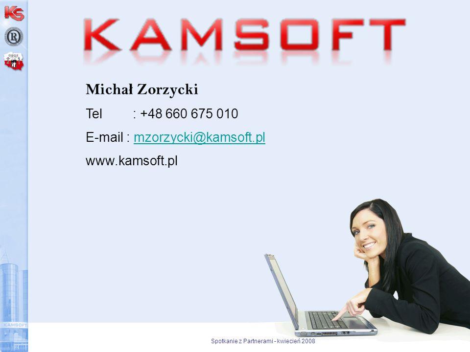 Spotkanie z Partnerami - kwiecień 2008 Micha ł Zorzycki Tel : +48 660 675 010 E-mail : mzorzycki@kamsoft.plmzorzycki@kamsoft.pl www.kamsoft.pl
