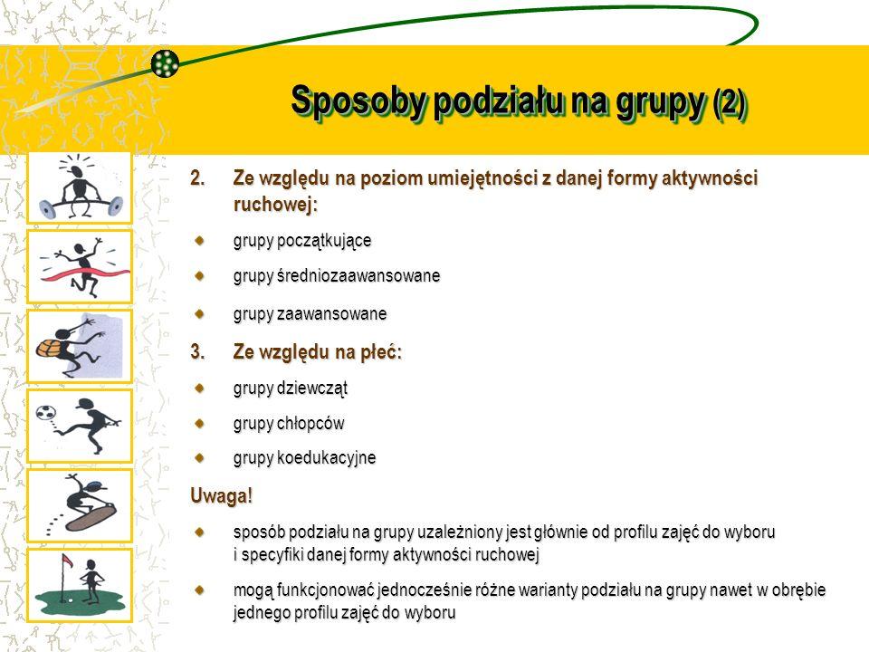 Sposoby podziału na grupy (2) 2.Ze względu na poziom umiejętności z danej formy aktywności ruchowej: grupy początkujące grupy średniozaawansowane grup