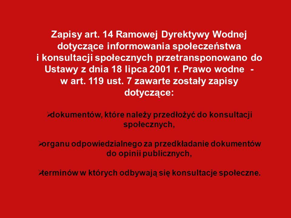 Zapisy art. 14 Ramowej Dyrektywy Wodnej dotyczące informowania społeczeństwa i konsultacji społecznych przetransponowano do Ustawy z dnia 18 lipca 200