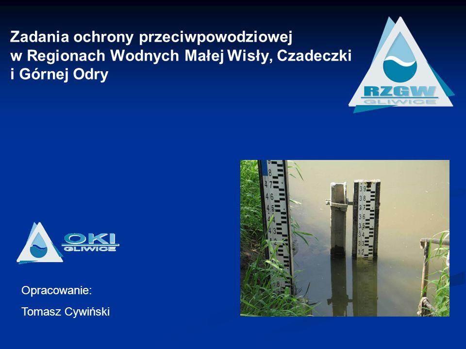 Zadania ochrony przeciwpowodziowej w Regionach Wodnych Małej Wisły, Czadeczki i Górnej Odry Opracowanie: Tomasz Cywiński