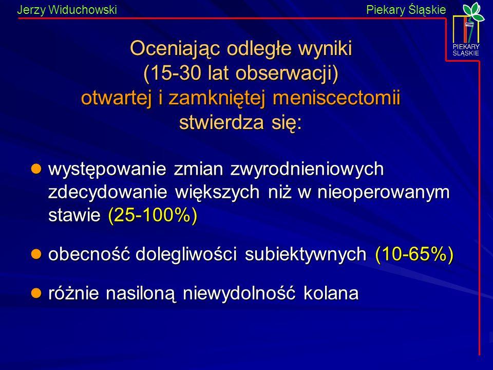 Piekary Śląskie Jerzy WiduchowskiPiekary Śląskie Oceniając odległe wyniki (15-30 lat obserwacji) otwartej i zamkniętej meniscectomii stwierdza się: wy