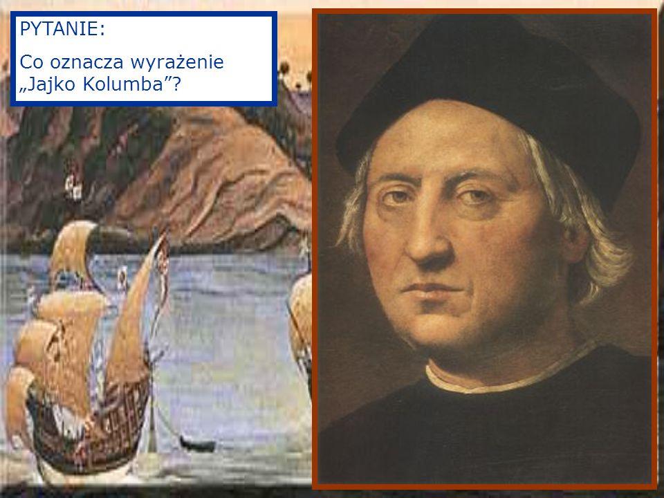 PYTANIE: Co oznacza wyrażenie Jajko Kolumba?