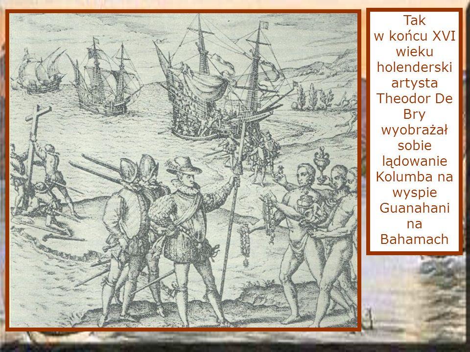 Tak w końcu XVI wieku holenderski artysta Theodor De Bry wyobrażał sobie lądowanie Kolumba na wyspie Guanahani na Bahamach