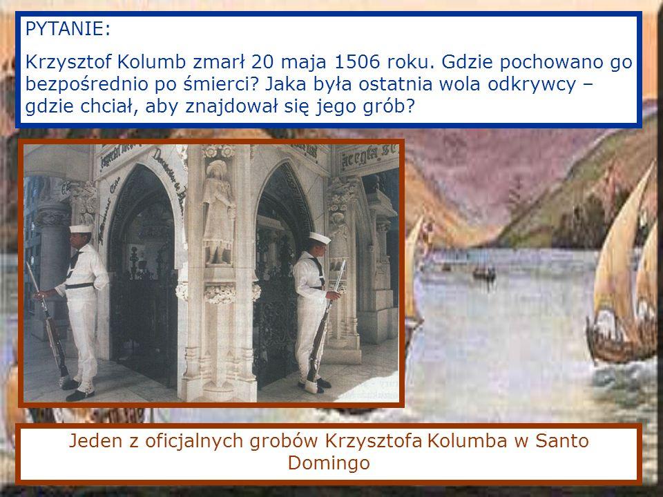 Jeden z oficjalnych grobów Krzysztofa Kolumba w Santo Domingo PYTANIE: Krzysztof Kolumb zmarł 20 maja 1506 roku.