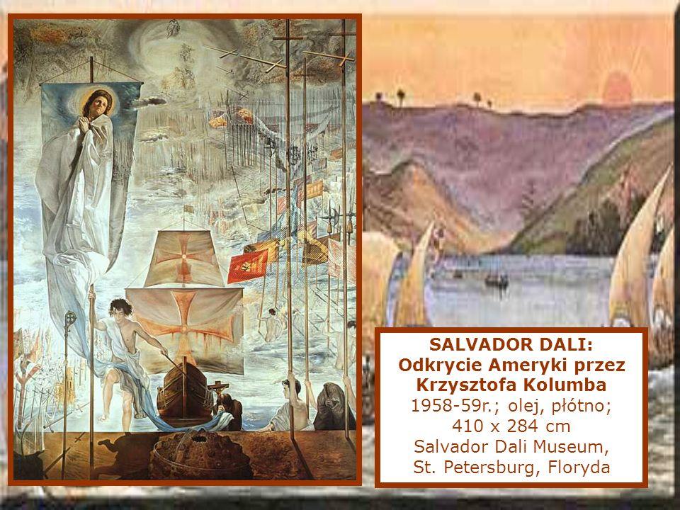 SALVADOR DALI: Odkrycie Ameryki przez Krzysztofa Kolumba 1958-59r.; olej, płótno; 410 x 284 cm Salvador Dali Museum, St.