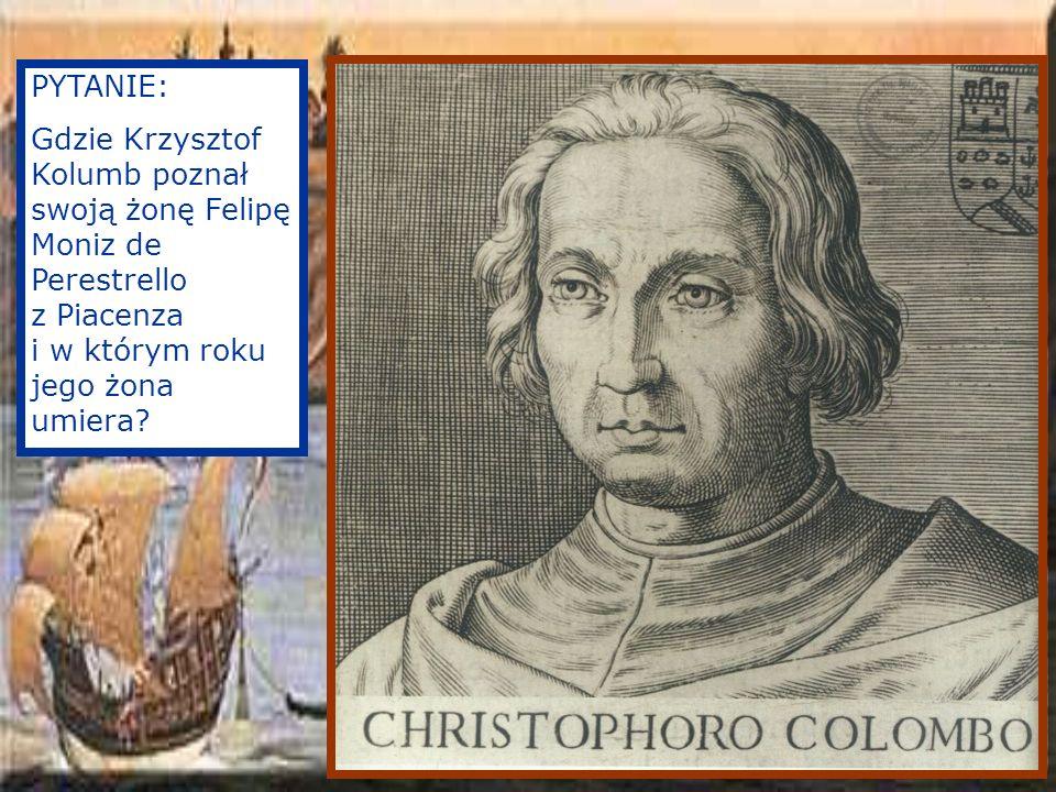 PYTANIE: Gdzie Krzysztof Kolumb poznał swoją żonę Felipę Moniz de Perestrello z Piacenza i w którym roku jego żona umiera?