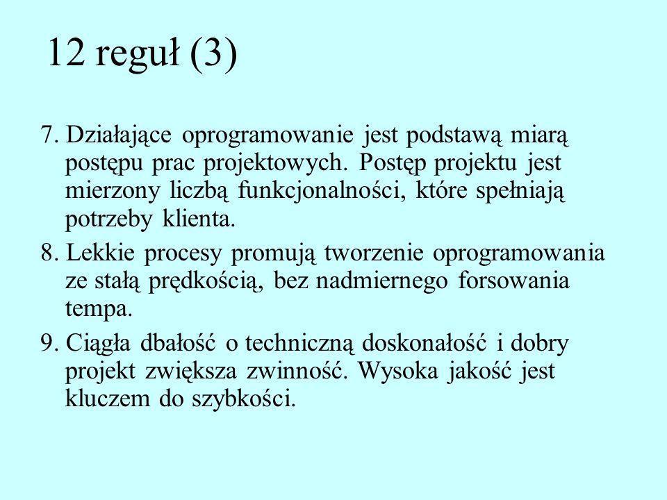 12 reguł (3) 7. Działające oprogramowanie jest podstawą miarą postępu prac projektowych. Postęp projektu jest mierzony liczbą funkcjonalności, które s