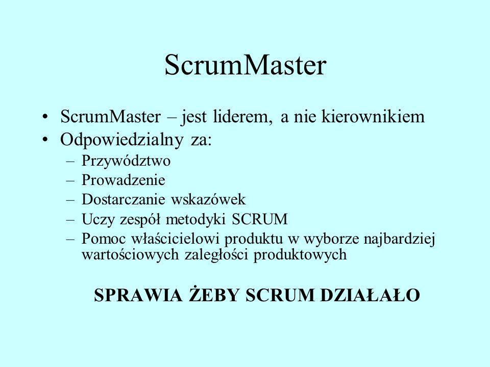 ScrumMaster ScrumMaster – jest liderem, a nie kierownikiem Odpowiedzialny za: –Przywództwo –Prowadzenie –Dostarczanie wskazówek –Uczy zespół metodyki