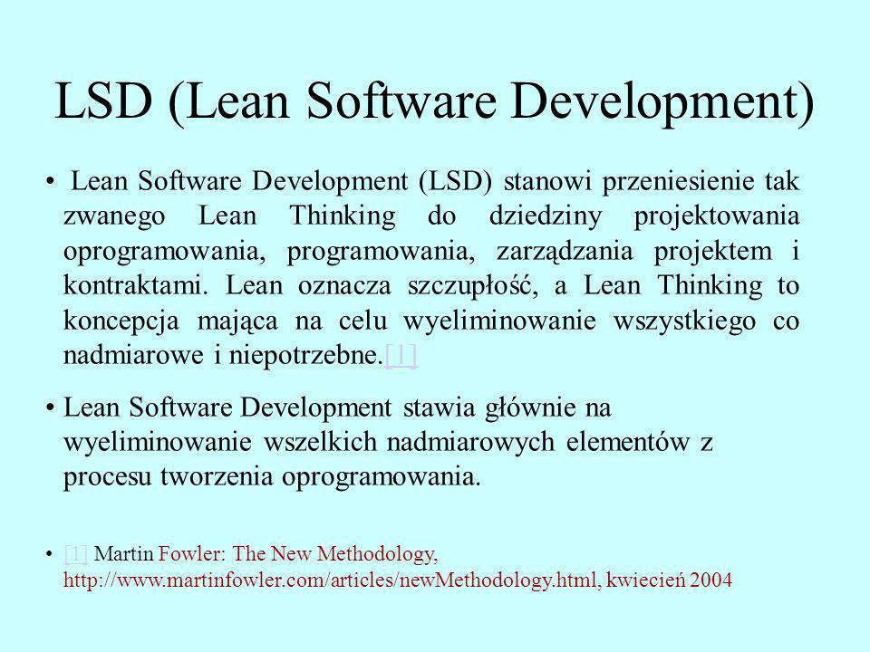 LSD (Lean Software Development) Lean Software Development (LSD) stanowi przeniesienie tak zwanego Lean Thinking do dziedziny projektowania oprogramowa