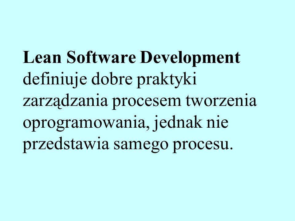Lean Software Development definiuje dobre praktyki zarządzania procesem tworzenia oprogramowania, jednak nie przedstawia samego procesu.