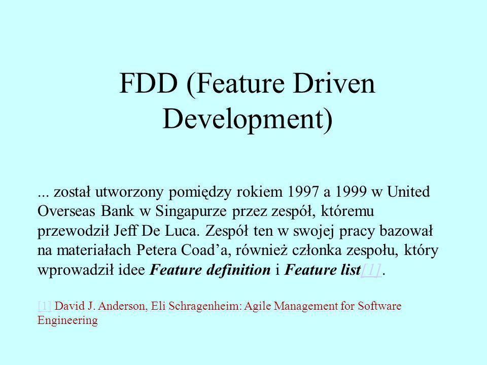 FDD (Feature Driven Development)... został utworzony pomiędzy rokiem 1997 a 1999 w United Overseas Bank w Singapurze przez zespół, któremu przewodził