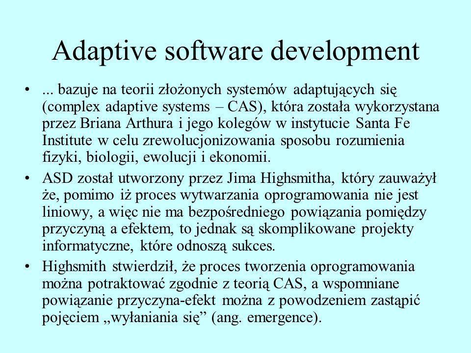 Adaptive software development... bazuje na teorii złożonych systemów adaptujących się (complex adaptive systems – CAS), która została wykorzystana prz