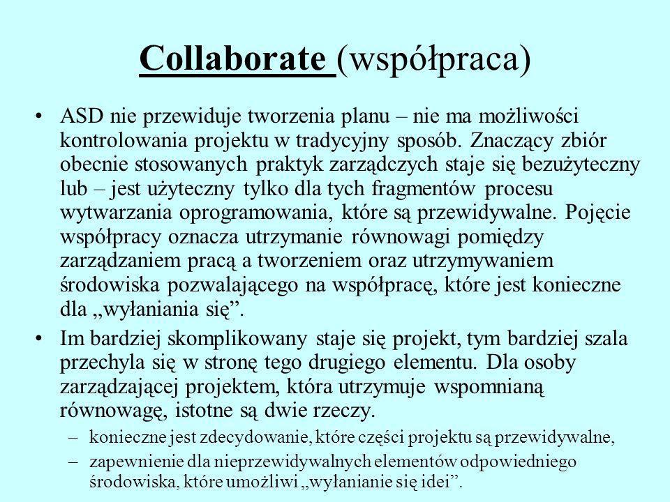 Collaborate (współpraca) ASD nie przewiduje tworzenia planu – nie ma możliwości kontrolowania projektu w tradycyjny sposób. Znaczący zbiór obecnie sto