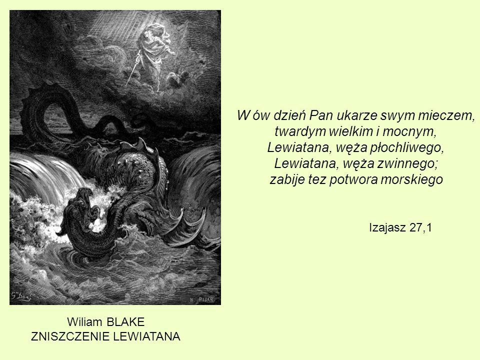 W ów dzień Pan ukarze swym mieczem, twardym wielkim i mocnym, Lewiatana, węża płochliwego, Lewiatana, węża zwinnego; zabije tez potwora morskiego Izaj