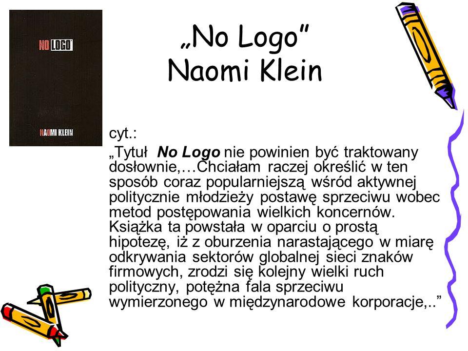No Logo Naomi Klein cyt.: Tytuł No Logo nie powinien być traktowany dosłownie,…Chciałam raczej określić w ten sposób coraz popularniejszą wśród aktywn